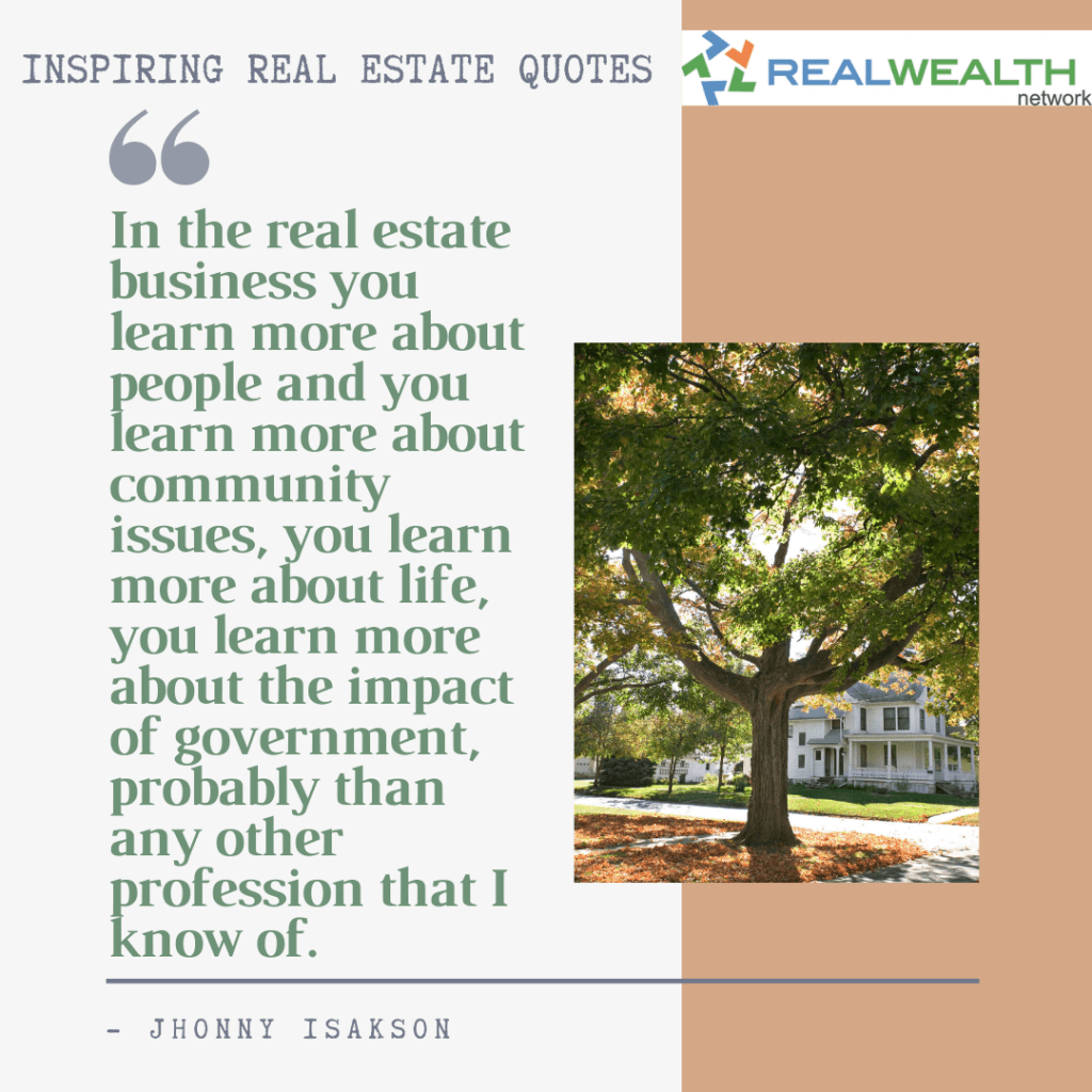 Image Highlighting 10-Inspiring Real Estate Quotes-Jhonny Isakson