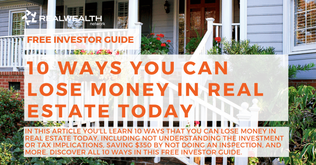 10 Ways You Can Lose Money in Real Estate Today [Free