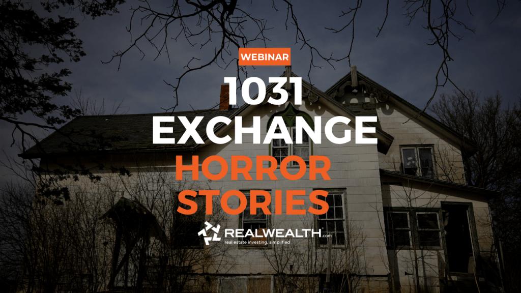 1031 Exchange Horror Stories Webinar Replay