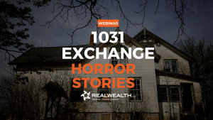 1031 Exchange Horror Stories Webinar Replay