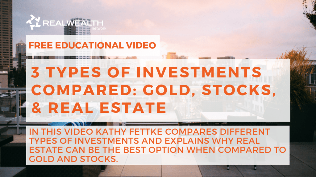 3 Types of Investments Compared: Gold, Stocks, & Real Estate Video