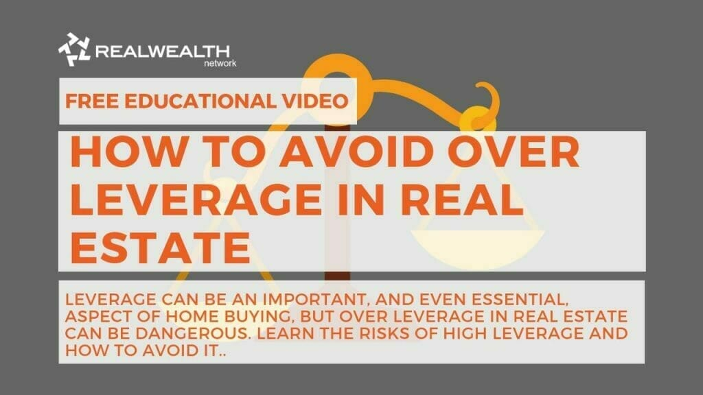 How to Avoid Over Leverage in Real Estate