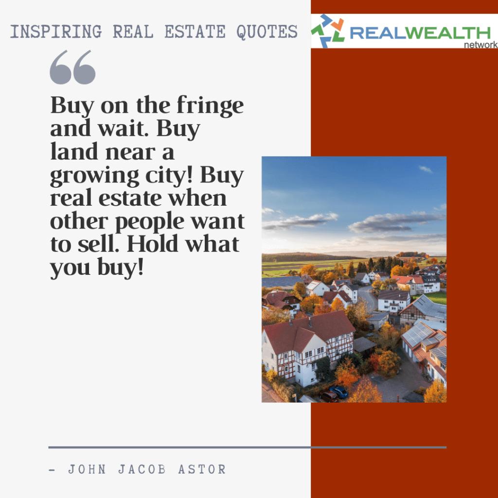 Image Highlighting 8-Inspiring Real Estate Quotes-John Jacob Astor