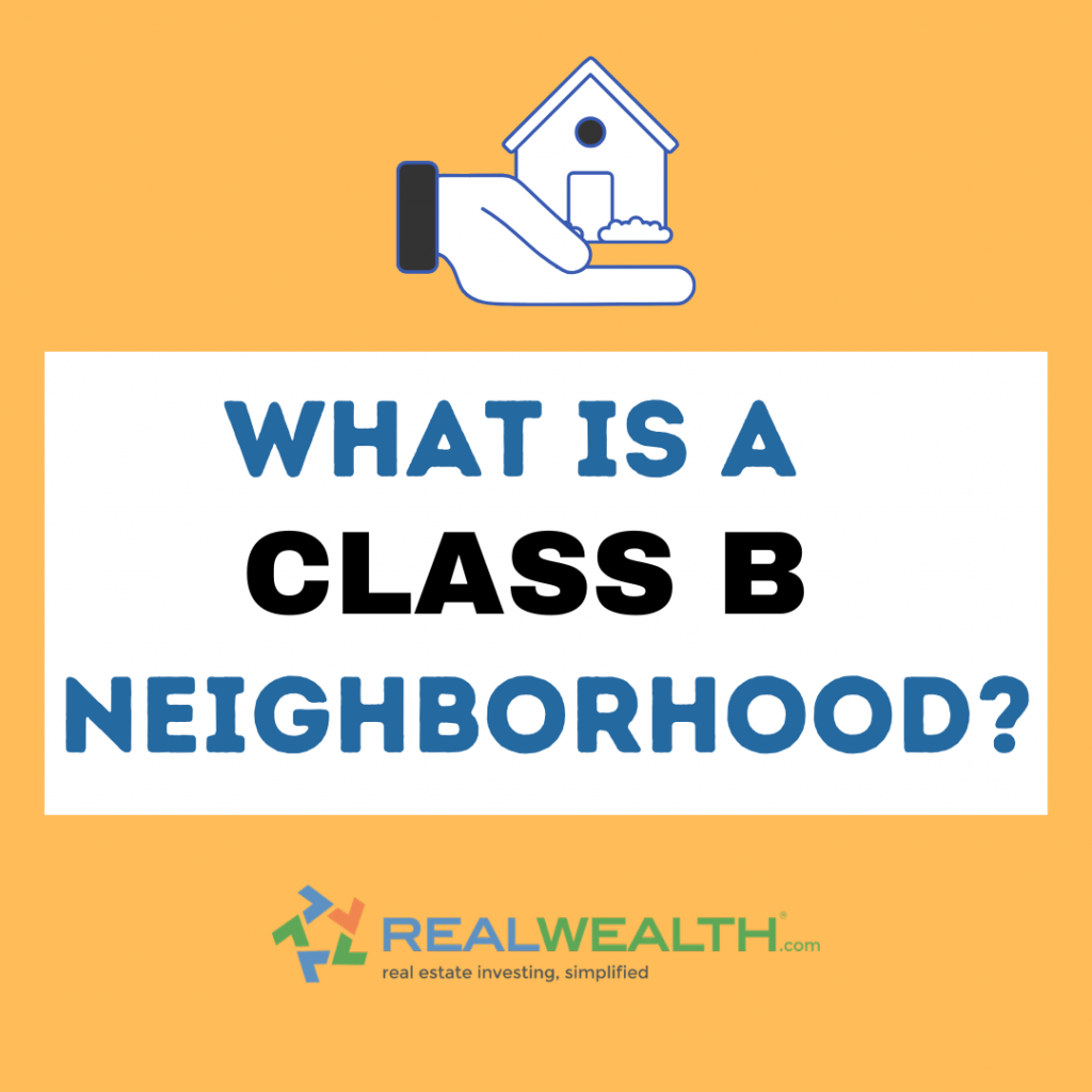 Classes of Property in Real Estate - B Class Neighborhood Explained