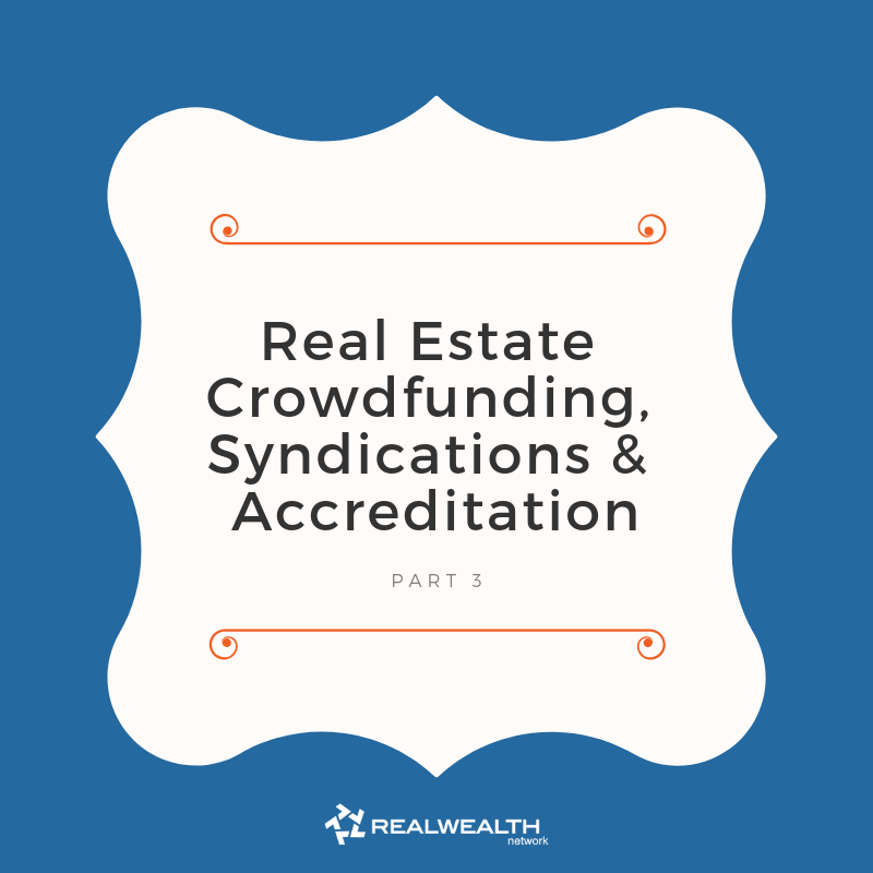 Real Estate Crowdfunding, Syndications and Accreditation