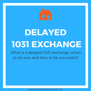 4 Types of 1031 Exchange: Delayed 1031 Exchange