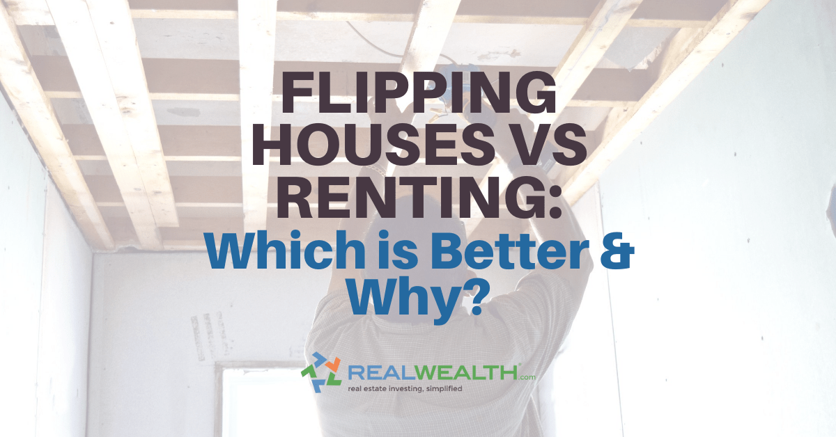 Featured Image for Article - Flipping Houses Versus Renting-Which Is Better And Why