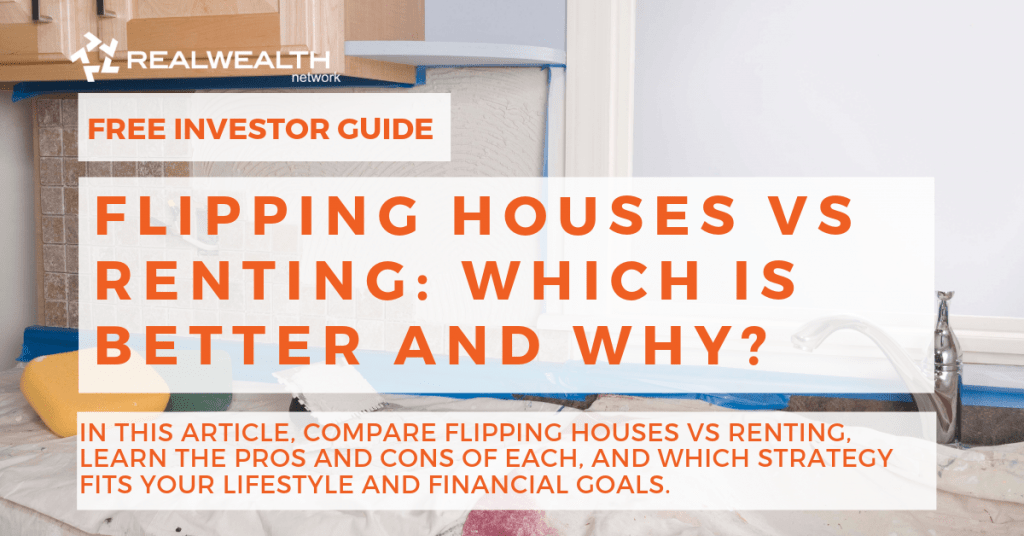 Flipping Houses vs Renting: Which is Better and Why? [Free Investor Guide]