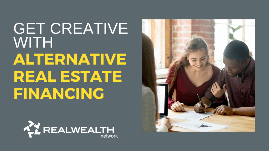 Get Creative with Alternative Real Estate Financing