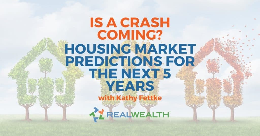 Housing Market Predictions for 2021, 2022, 2023, 2024, 2025 with Kathy Fettke (Will the Housing Market Crash??)