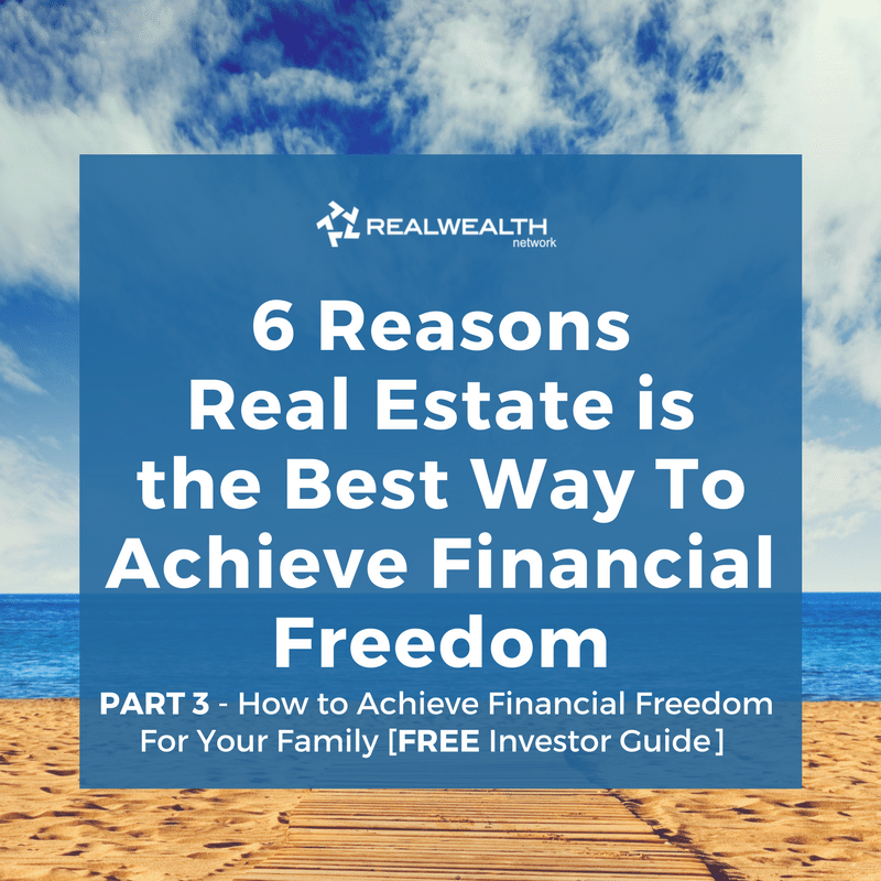 6 Reasons Real Estate is the Best Way To Achieve Financial Freedom