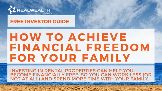 [Free Investor Guide] How to Achieve Financial Freedom For Your Family: Investing in rental properties can help you become financially free, so you can work less (or not at all) and spend more time with your family.