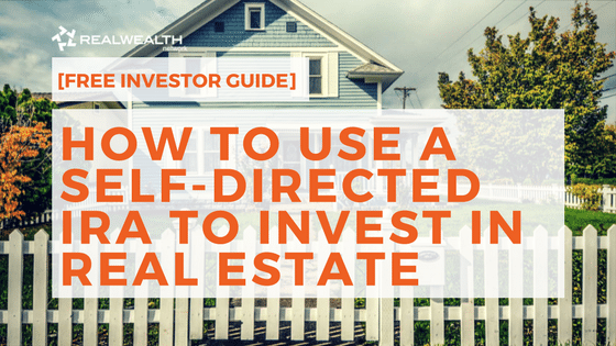[Free Investor Guide] How To Use a Self-Directed IRA To Invest in Real Estate & Purchase Investment Property in the Year 2018