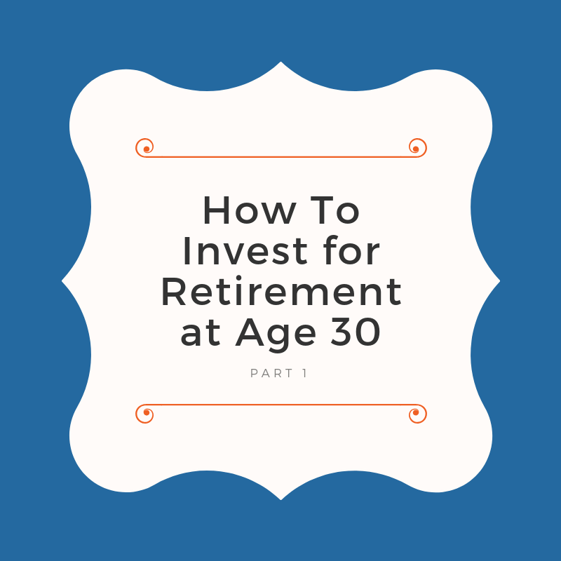 How To Invest for Retirement at Age 30 - Part 1 of Free Ultimate Investor Guide