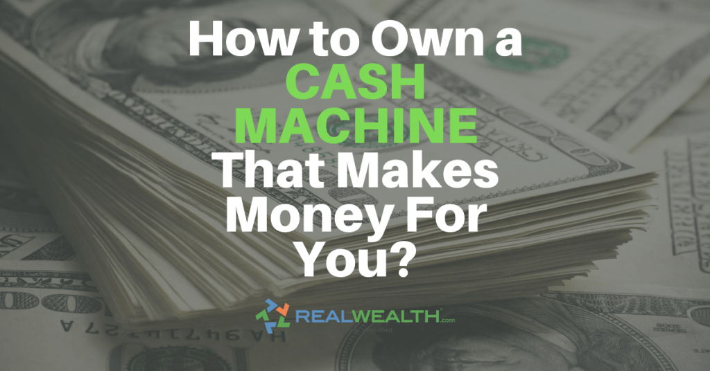Featured Image for Article - How To Own a Cash Machine That Makes Money For You