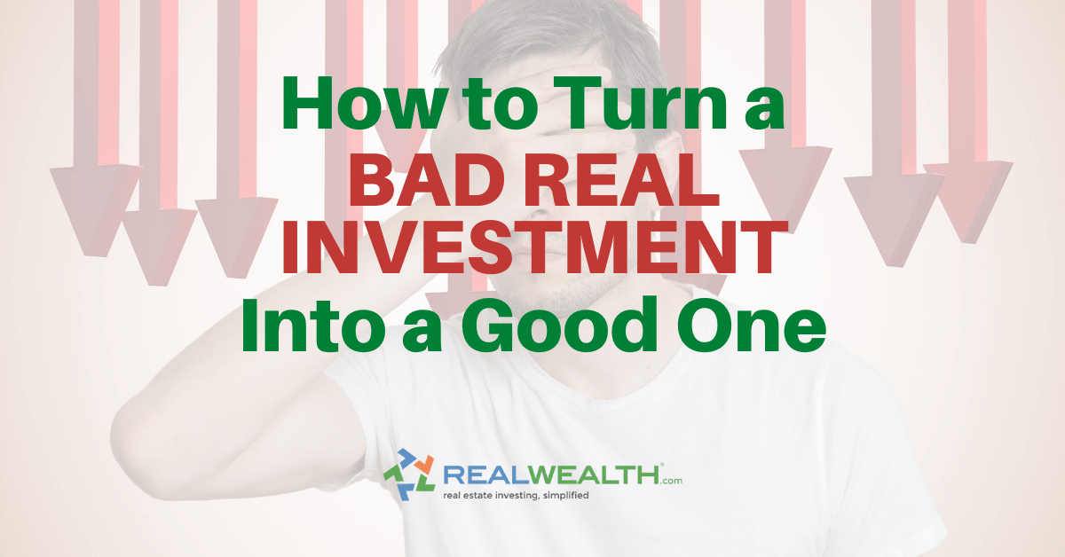 Featured Image for Article - How To Turn a Bad Real Estate Investment Into a Good One