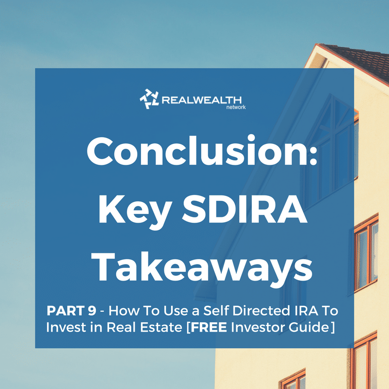 Conclusion: Key Takeaway Points for Using Self-Directed IRA to Purchase Investment Property