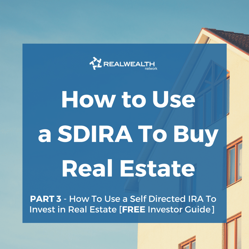 How To Use a SDIRA To Invest in Real Estate [Part 3: How To Use an SDIRA To Purchase Income Property]