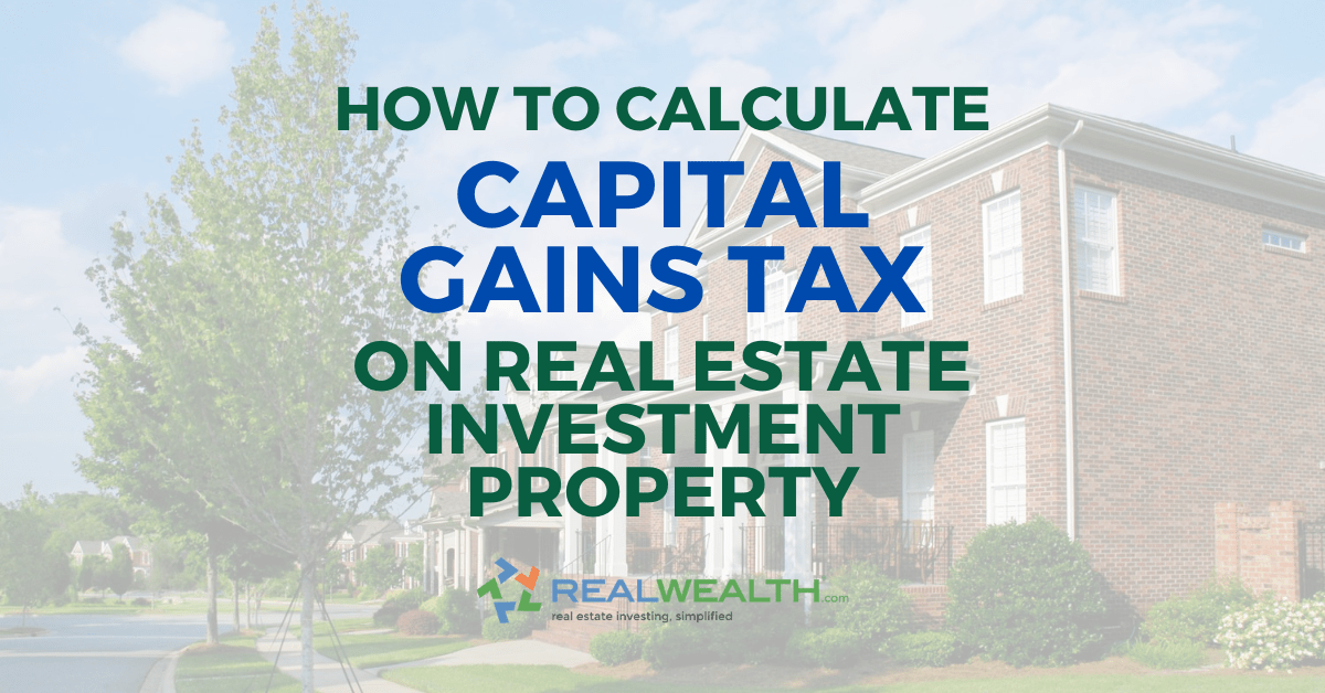 How To Calculate Capital Gains Tax On Real Estate Investment Property