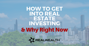 Featured Image for Article - How to Get into Real Estate Investing and Why Right Now [Free Guide]