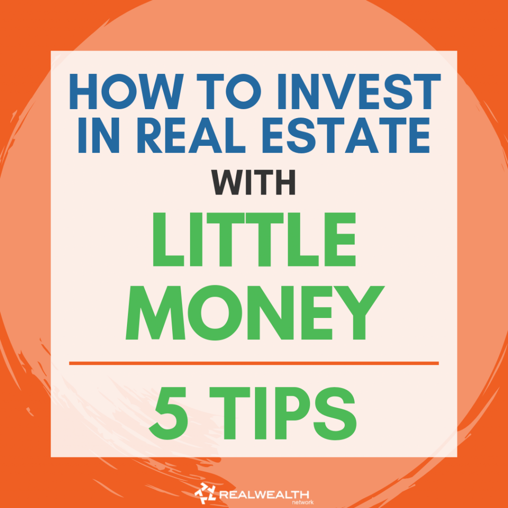How to Invest in Real Estate with Little Money 5 Tips