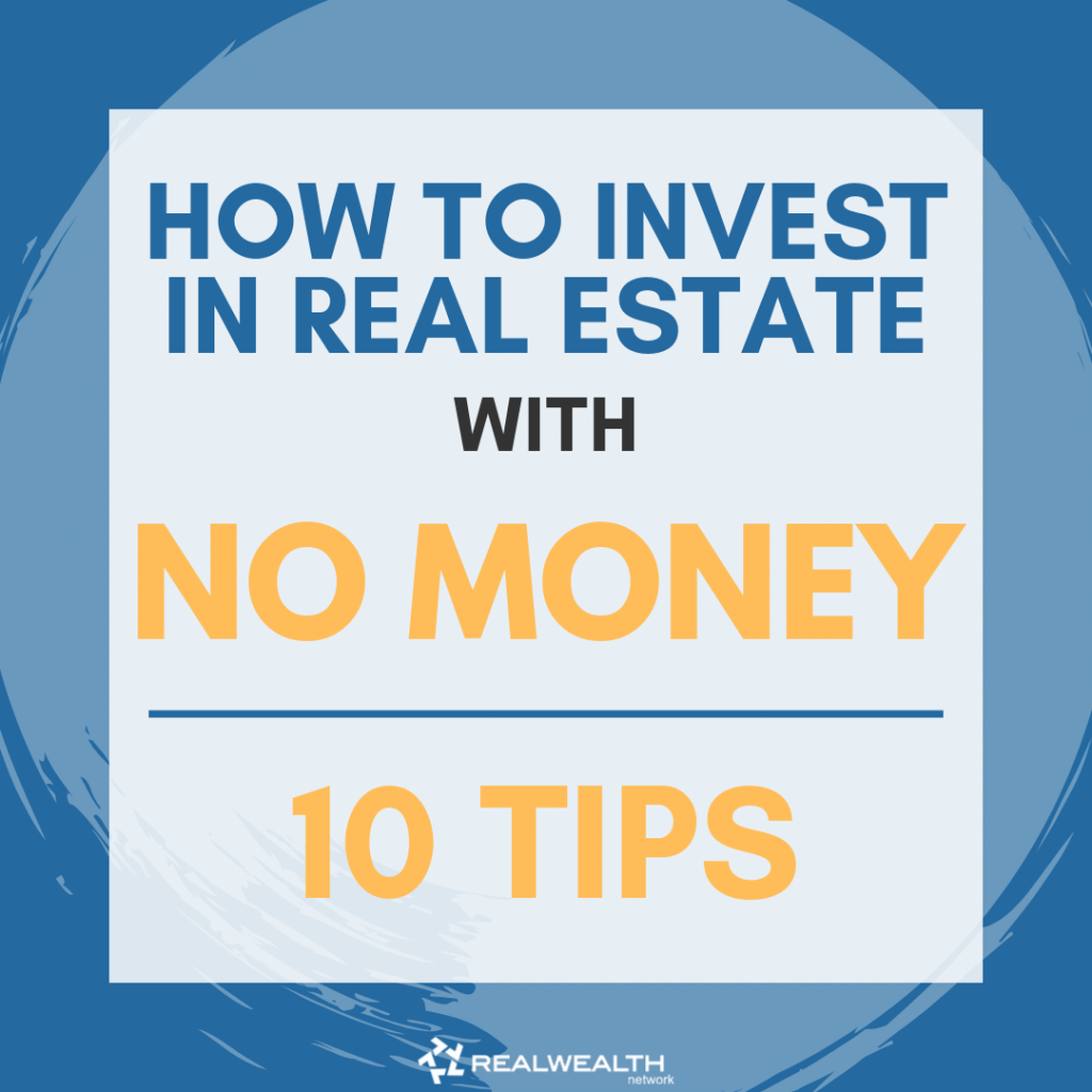 How to Invest in Real Estate with No Money 10 Tips
