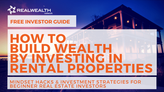 How To Build Wealth by Investing in Rental Properties [Free Investor Guide] 2018