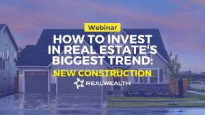 How To Invest in Real Estate's Biggest Trend: New Construction [Webinar]