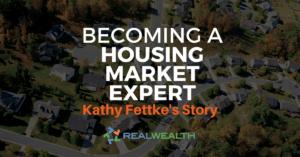 Becoming a Housing Market Expert, Kathy Fettke's Story