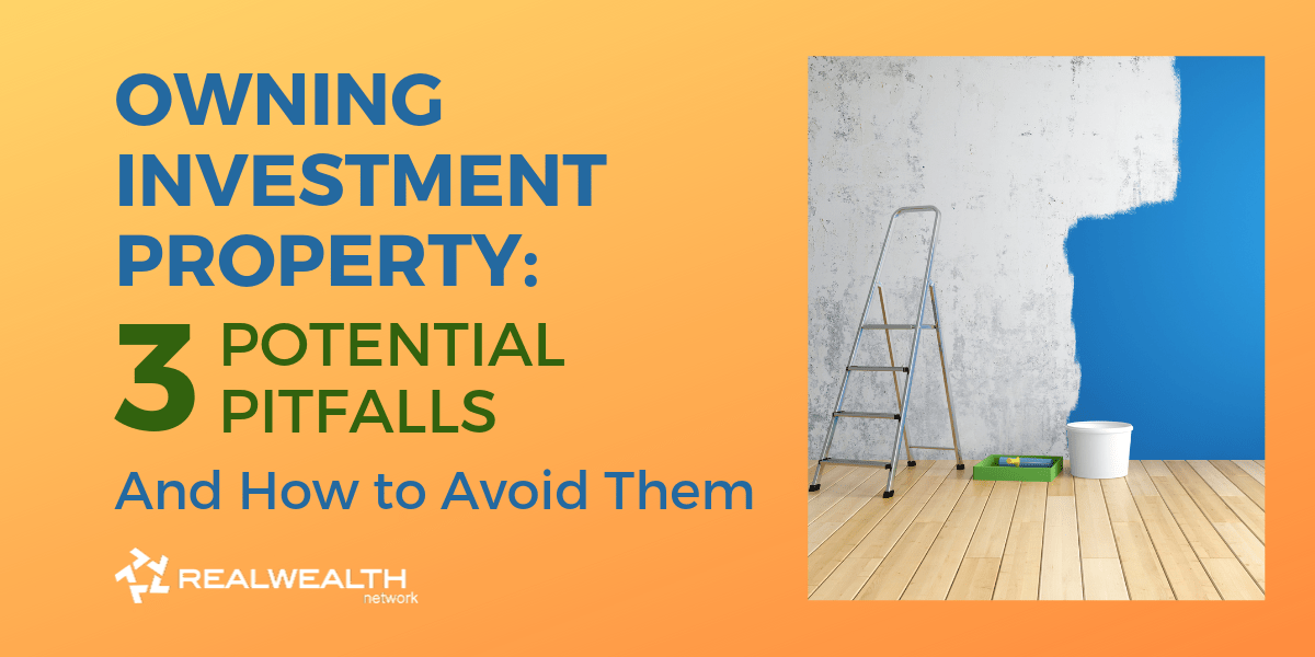 Owning Investment Property: 3 Potential Pitfalls & How To Avoid Them