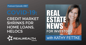 COVID-19: Credit Market Shrinks for Home Loans, HELOCs, Real Estate News for Investors Podcast Episode #887 Header