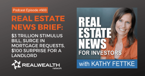 Real Estate News Brief: $3 Trillion Stimulus Bill, Surge in Mortgage Requests, $100 Surprise for a Landlord, Real Estate News for Investors Podcast Episode #900
