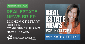 Real Estate News Brief: Economic Restart, Builder Confidence, Rising Home Prices, Real Esate News for Investors Podcast Episode #903