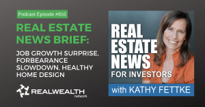 Real Estate News Brief: Job Growth Surprise, Forbearance Slowdown, Healthy Home Design, Real Estate News for Investors Podcast Episode #910
