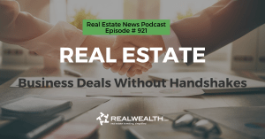 Real Estate: Business Deals Without Handshakes, Real Estate News for Investors Podcast Episode #921