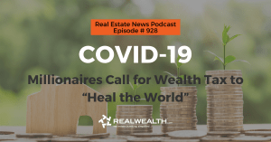 """COVID-19: Millionaires Call for Wealth Tax to """"Heal the World"""", Real Estate News for Investors Podcast Episode #928 Header"""