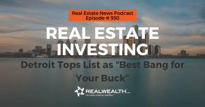 "Real Estate Investing: Detroit Tops List as ""Best Bang for Your Buck"", Real Estate News for Investors Podcast Episode #930 Header"