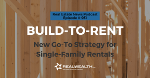 Build-to-Rent: New Go-To Strategy for Single-Family Rentals, Real Estate News for Investors Podcast Episode #951 Header