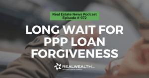 Long Wait for PPP Loan Forgiveness, Real Estate News for Investors Podcast Episode #972 - Header