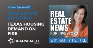 Real Estate Investing: Texas Housing Demand on Fire, Real Wealth Show Podcast Episode #826