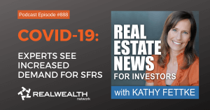 Post Covid-19: Experts See Increased Demand for SFRs, Real Estate News for Investors Podcast Episode #888