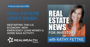 Real Estate News Brief: Restarting the U.S. Economy, New Emergency Loan Money and Home Sale Activity, Real Estate News for Investors Podcast Episode #889