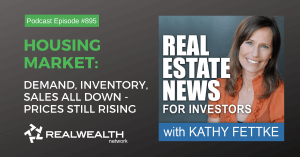 Housing Market: Demand, Inventory, Sales All Down - Prices Still Rising, Real Estate News for Investors Podcast Episode #895