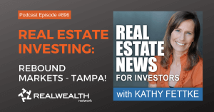 Real Estate Investing: Rebound Markets - TAMPA!, Real Estate News for Investors Podcast Episode #896
