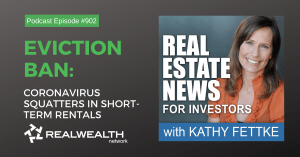 Eviction Ban: Coronavirus Squatters in Short-Term Rentals, Real Estate News for Investors Podcast Episode #902