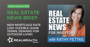 Real Estate News Brief: New Mortgage Rate Low, Flexible Lease Terms, Demand for Outdoor Living, Real Estate News for Investors Podcast Episode #906