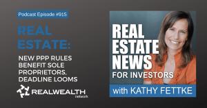 Real Estate: New PPP Rules Benefit Sole Proprietors, Deadline Looms, Real Estate News for Investors Podcast Episode #915