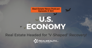 "U.S. Economy: Real Estate Headed for ""V-Shaped"" Recovery!,Real Estate News for Investors Podcast Episode #920"
