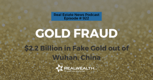 Gold Fraud: $2.2 Billion in Fake Gold out of Wuhan, China, Real Estate News for Investors Podcast Episode #922