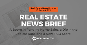 Real Estate News Brief: A Boom in Pending Home Sales, a Dip in the Jobless Rate, and a New FICO Score, Real Estate News for Investors Podcast Episode #923